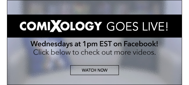 ComiXology Goes Live! Wednesdays at 1pm EST on Facebook! Click below to check out more videos. WATCH NOW