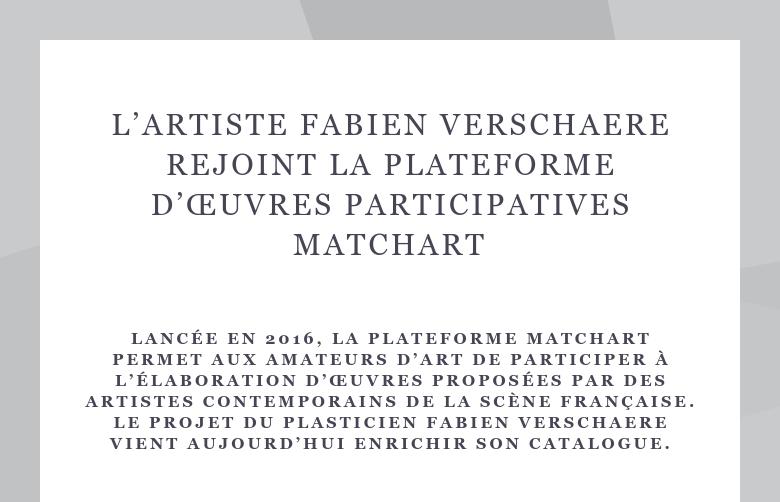 L'artiste Fabien Verschaere rejoint la plateforme d'œuvres participatives MATCHART Lancée en 2016...