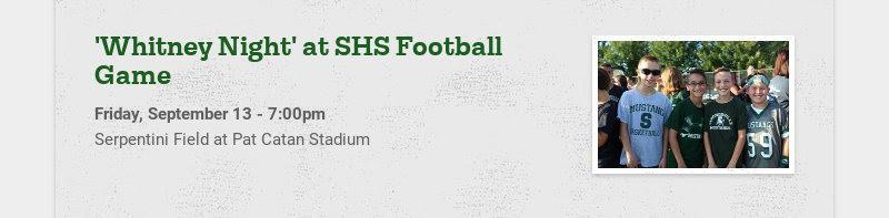 'Whitney Night' at SHS Football Game Friday, September 13 - 7:00pm Serpentini Field at Pat Catan...
