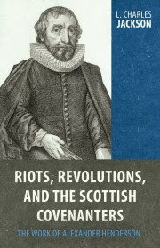 Riots, Revolutions and the Scottish Covenanters