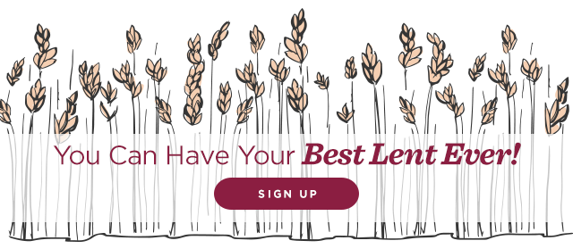 You Can Have Your Best Lent Ever! Sign Up