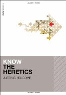 Know The Heretics by Justin S. Holcomb