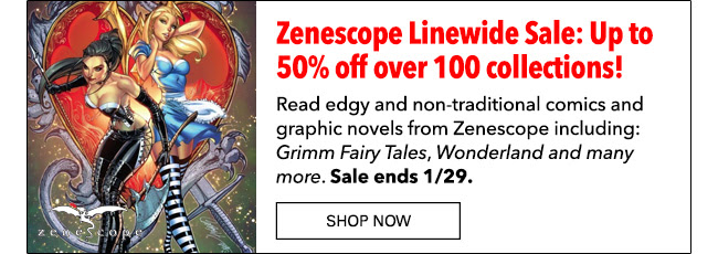 : Zenescope Linewide Sale Up to 50% off over 100 collections! Read edgy and non-traditional comics and graphic novels from Zenescope including: *Grimm Fairy Tales*, *Wonderland* and many more! Sale ends 1/29. Shop Now