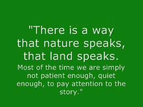 """There Is A Way That Nature Speaks, That Land Speaks. Most Of The Time We  Are Simply Not Patient Enough, Quiet Enough To Pay Attention To The Story """"  - Quotespictures.com"""
