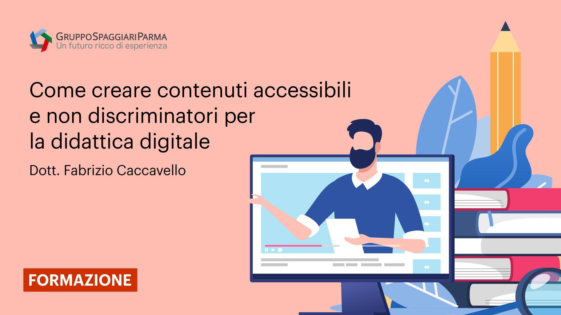 Come creare contenuti accessibili e non discriminatori per la didattica digitale - Dott. Fabrizio Caccavello