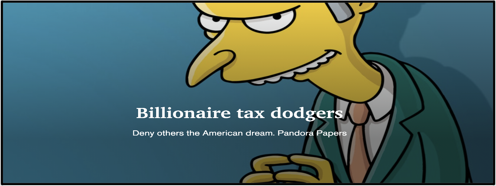 Billionaire tax dodgers fund politicians to cut their taxes and deny others the American dream.