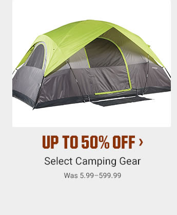 UP TO 50% OFF - Select Camping Gear | Was 5.99-599.99 | SHOP NOW