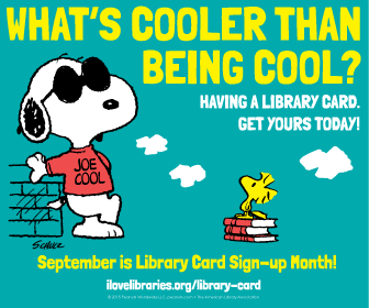 Public service announcement featuring Snoopy: What's cooler than being cool? Having a library card. Get yours today.