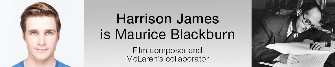 Harrison James is Maurice Blackburn, Film composer and McLaren's collaborator