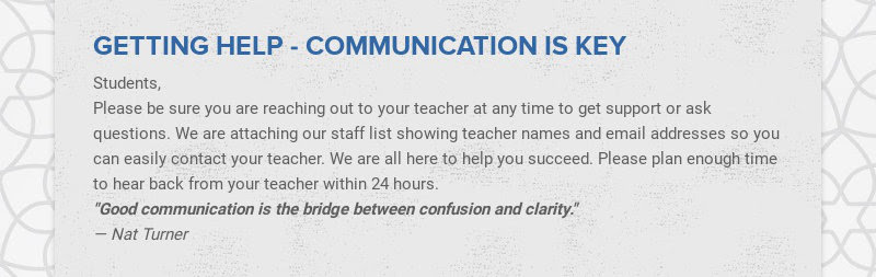 GETTING HELP - COMMUNICATION IS KEY Students, Please be sure you are reaching out to your teacher...