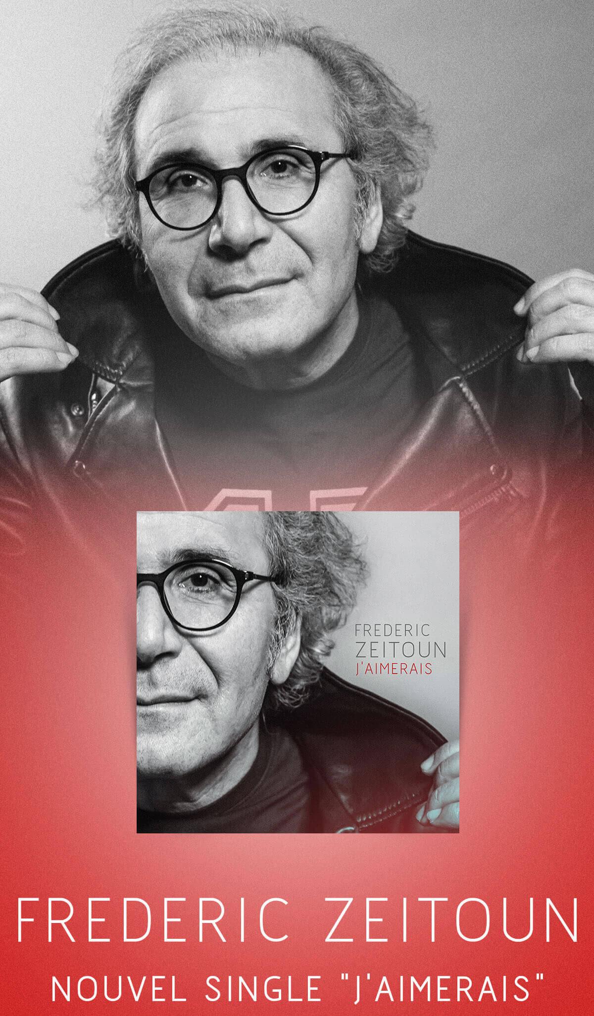 Cliquer pour écouter le nouveau single de Frédéric Zeitoun, J'aimerais