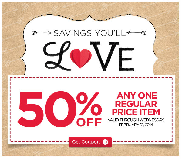 SAVINGS YOU'LL LOVE - 50% OFF ANY ONE REGULAR PRICE ITEM. VALID THROUGH WEDNESDAY, FEBRUARY 12, 2014. Get Coupon