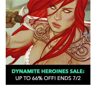 Dynamite Heroines Sale: 750+ comics up to 67% off! Sale ends 7/2.