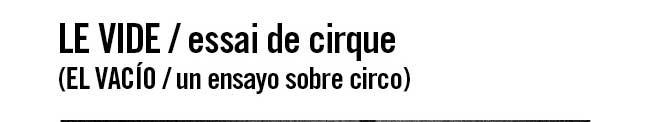 Le Vide / essai de cirque ( El vacio / un ensayo sobre el circo