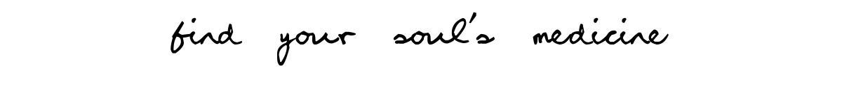find your soul's medicine