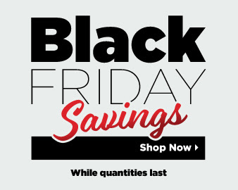 Black Friday Savings. While quantities last. Shop Now.