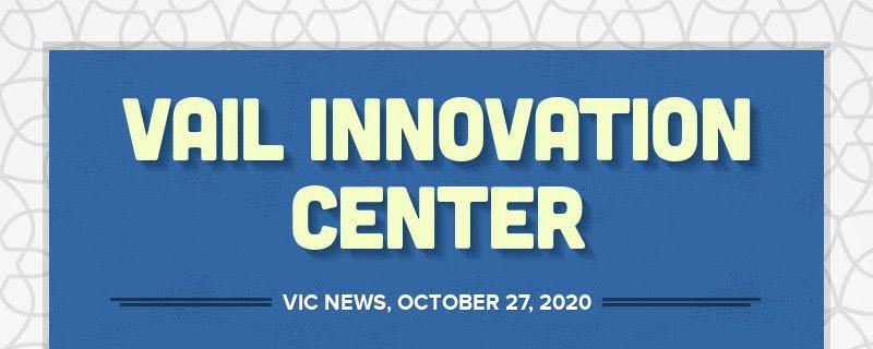 VAIL INNOVATION CENTER VIC NEWS, OCTOBER 27, 2020