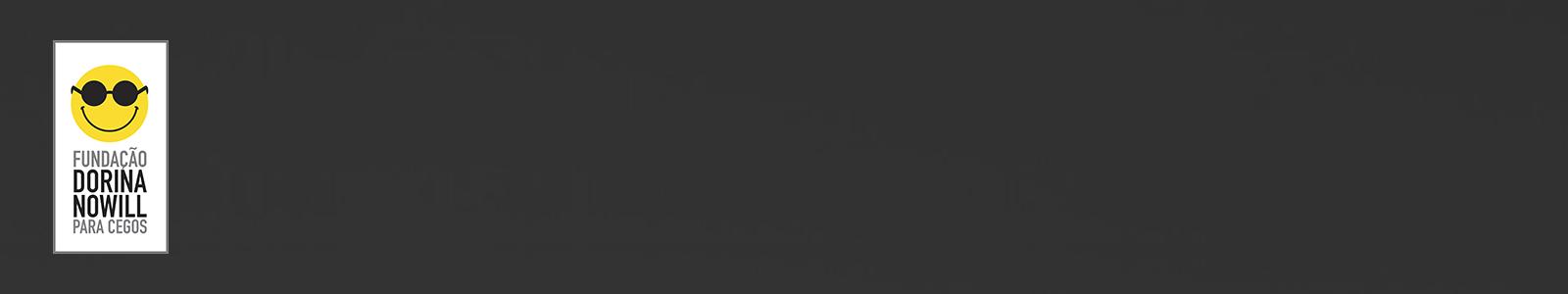 Retângulo cinza com logo da Fundação Dorina à esquerda. O logo é um retângulo branco na vertical, com um rosto amarelo com óculos escuros e sorriso em preto e, abaixo, o texto Fundação Dorina Nowill para Cegos em fonte preta e cinza.