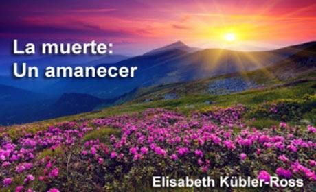 Resultado de imagen para la muerte un amanecer elisabeth kubler ross