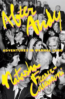 after andy: adventures in warhol land by natasha fraser-cavassini