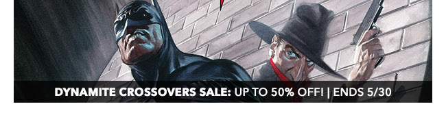 Dynamite Crossovers Sale: up to 50% off! | Ends 5/30