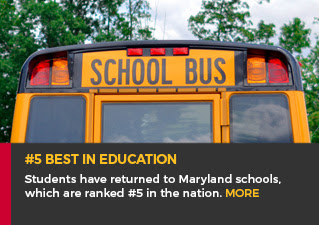 #5 Best in Education - Students have returned to Maryland schools, which are ranked #5 in the nation. MORE.