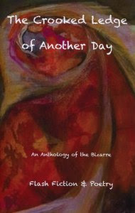 The Crooked Ledge of Another Day: An Anthology of the Bizarre spotlights the results of Ascent Aspirations Publishing's 2014 poetry and flash fiction contest.