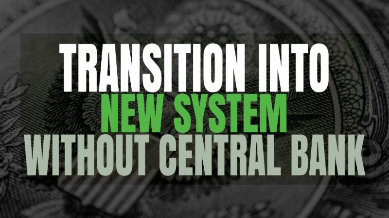 Transition into New System without Central Bank C3ae5b1c-2976-4f16-849a-947214c5f770