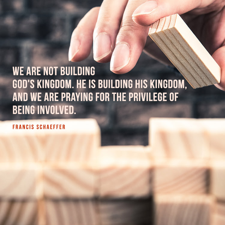 We are not building God's kingdom. He is building his kingdom…