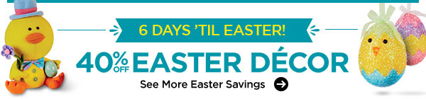6 DAYS 'TIL EASTER! 40% OFF EASTER DÉCOR. See More Easter Savings