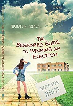 The Beginner's Guide to Winning an Election by Michael R. French