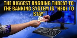 "The Biggest Threat to the Banking System Is ""Here to Stay"""