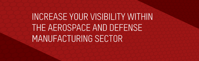 Increase your visibility within the aerospace and defense manufacturing sector.