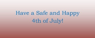 Have a Safe and Happy 4th of July