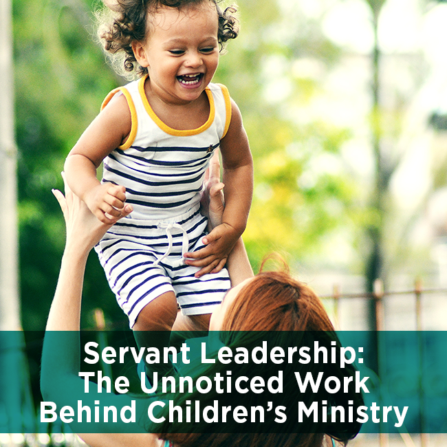 Servant Leadership: The Unnoticed Work Behind Children's Ministry