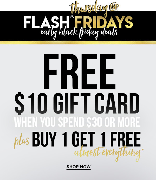 Get a $10 gift card with qualifying purchase + buy one get one free almost everything*! Online only.