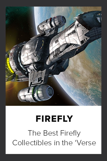 Firefly The best Firefly collectibles in the 'verse
