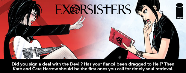 Exorsisters #1 Did you sign a deal with the Devil? Has your fiancé been dragged to Hell? Then Kate and Cate Harrow should be the first ones you call for timely soul retrieval at a reasonable rate!