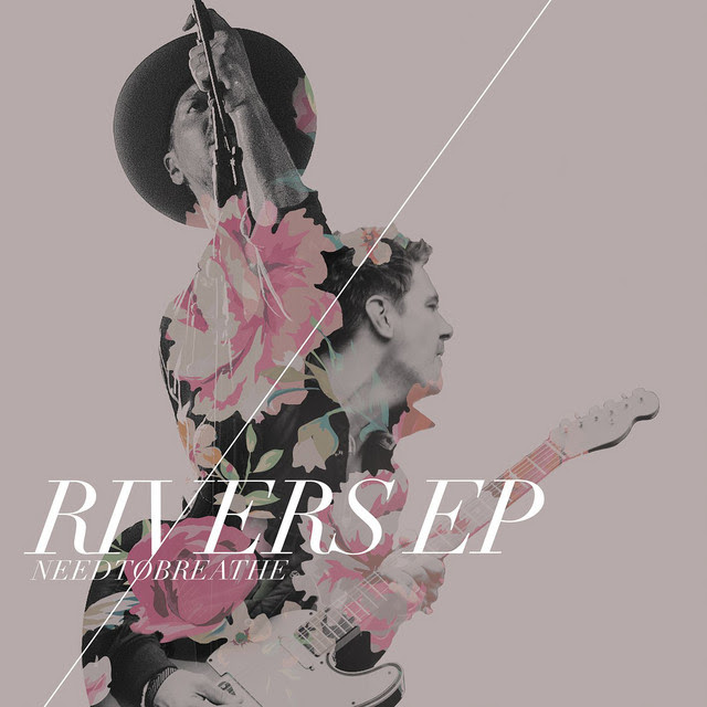 Rivers EP | NEEDTOBREATHE | Spotify