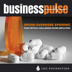 Business Pulse: Opioid Overdose Epidemic: Four Critical Challenges Facing Employers. CDC Foundation