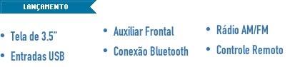 Tela de 3.5?  Entradas USB  Auxiliar Frontal  Conexão Bluetooth  Rádio AM/FM  Controle Remoto