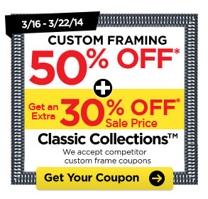 3/16 - 3/22/14. CUSTOM FRAMING 50% OFF* + Get an Extra 30% OFF* Sale Price Classic Collections™. We accept competitor custom frame coupons. Get Your Coupon