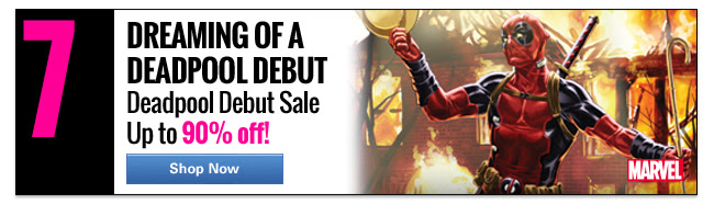7. Dreaming of a Deadpool Debut Deadpool Debut Sale up to 90% off! | Sale ends 2/18. SHOP NOW