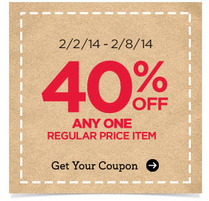 2/2/14 - 2/8/14 40% OFF ANY ONE REGULAR PRICE ITEM - Get Your Coupon