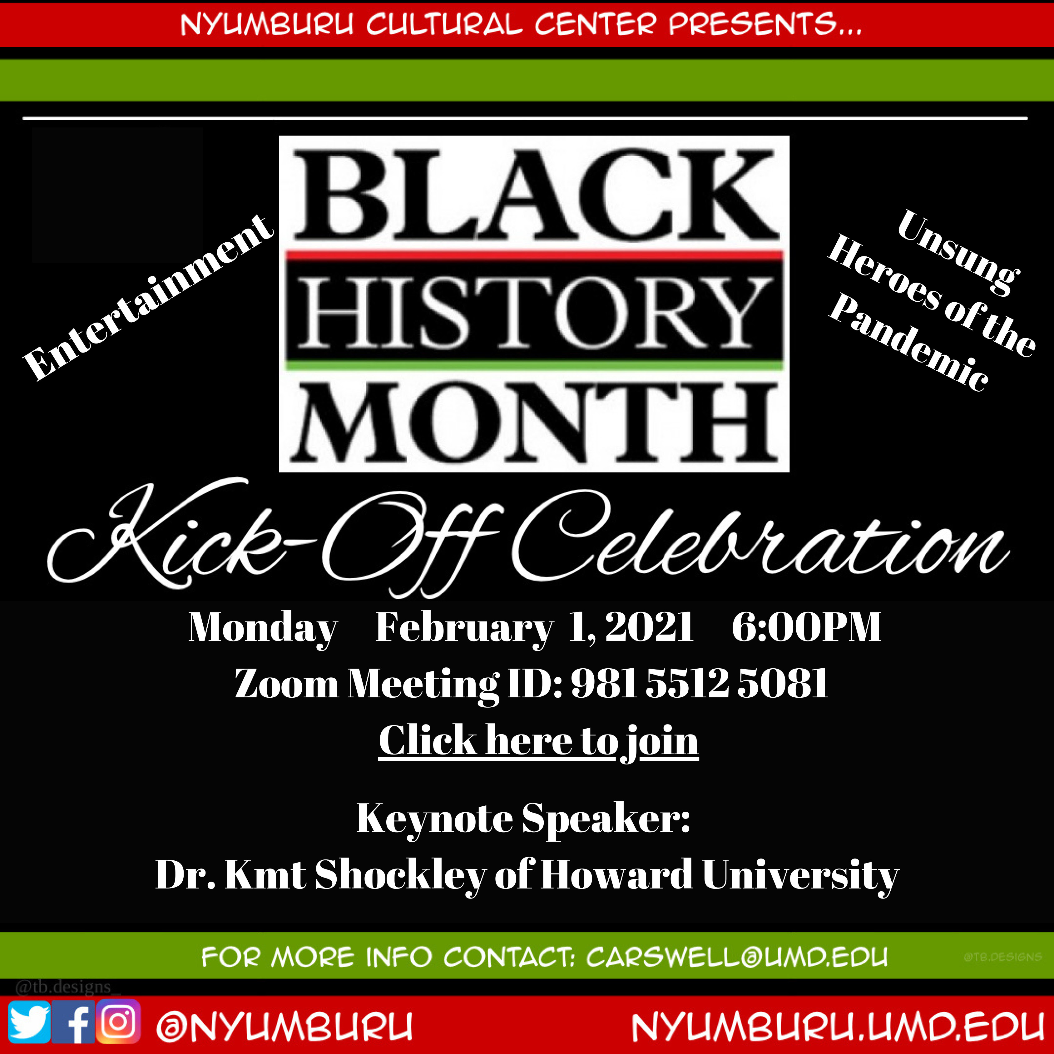 Text reads Nyumburu Cultural Center presents Black History Month Kick-off Celebration. Monday, February 1, 2021 6pm. Zoom meeting ID: 981 5512 5081. Keynote speaker: Dr. Kmt Shockley of Howard University. For more info contact carswell@umd.edu