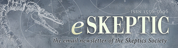 eSkeptic: the email newsletter of the Skeptics Society