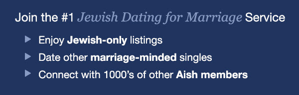 Join   the #1 Jewish Dating for Marriage Service. Enjoy Jewish-only listingDate other marriage-minded singlesConnect with 1000's of other Aish.com members