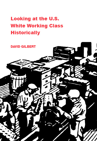 David Gilbert's Looking at the U.S. White Working Class Historically
