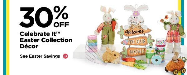 30% OFF Celebrate It™ Easter Collection Décor - See Easter Savings