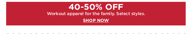 40-50% off workout apparel for the family.  Select Styles.